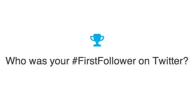 Your Twitter #FirstFollower