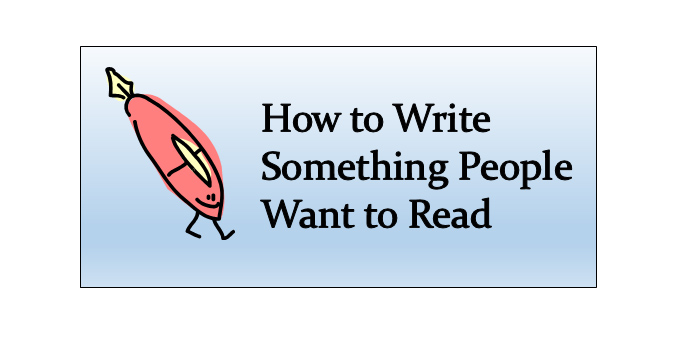 How to Write Something People Want to Read