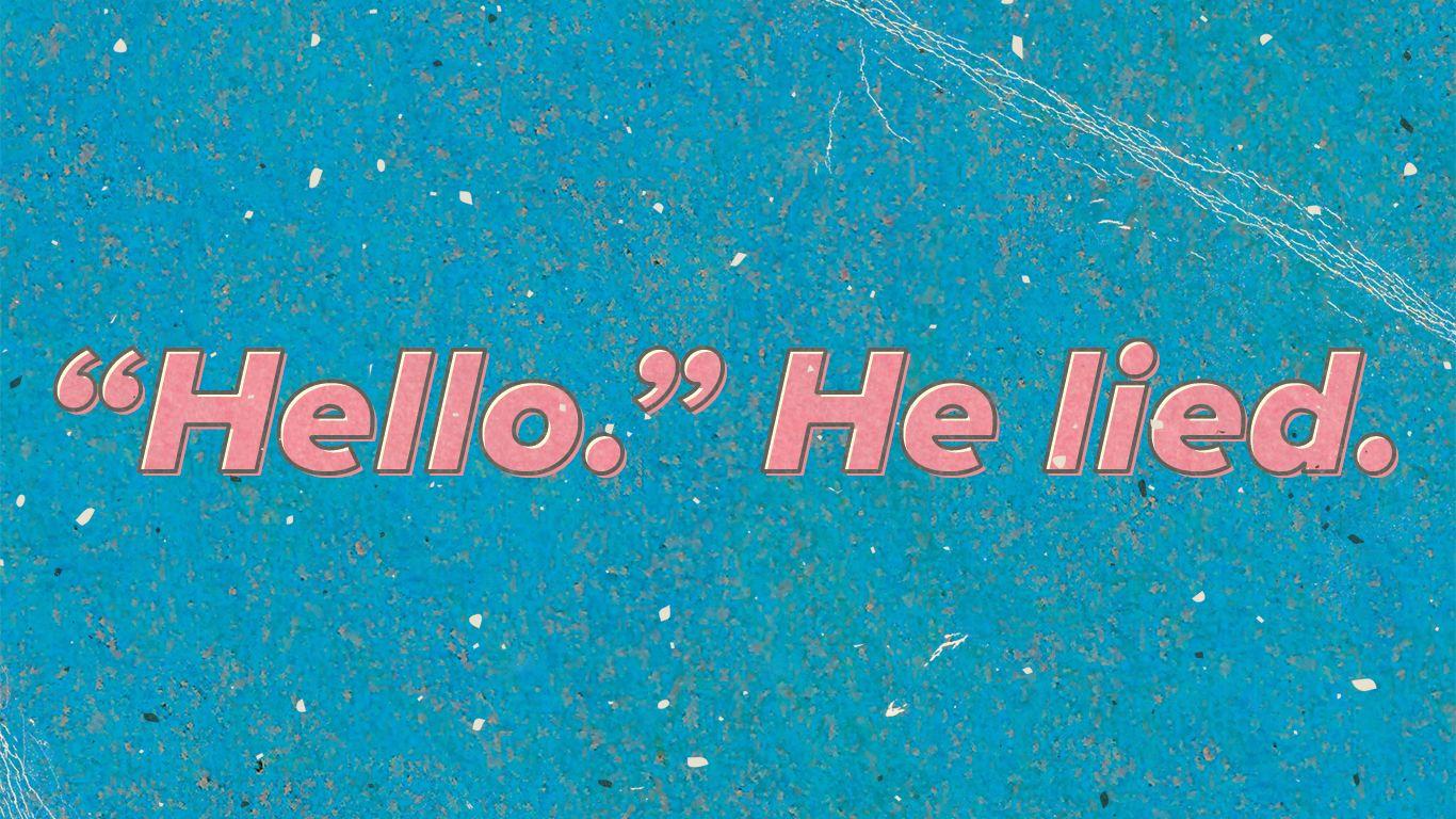 """Hello."" He Lied"
