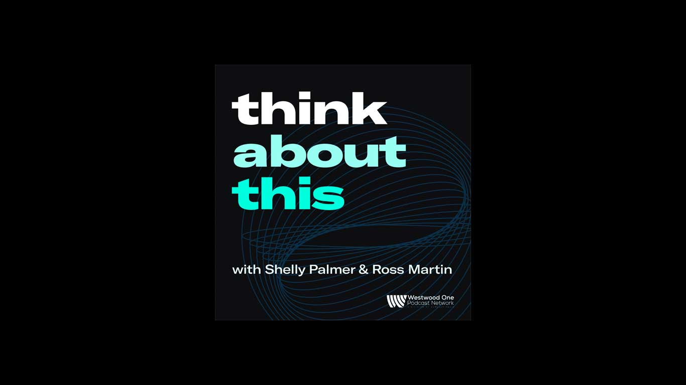 Think About This with Shelly Palmer & Ross Martin