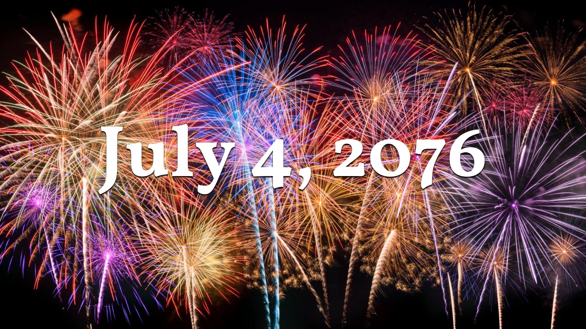 July 4, 2076